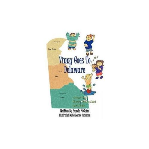 Vinny Goes to Delaware: A Series of Books Educating Children about the 50 States (9781434384447)