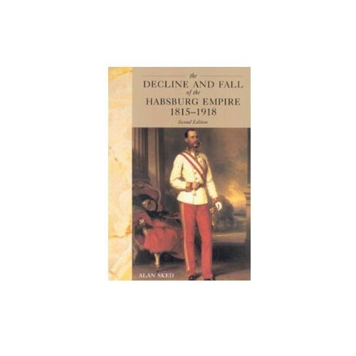 Decline and Fall of the Habsburg Empire, 1815-1918 (9780582356665)