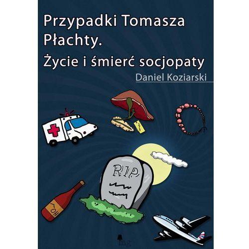 Przypadki Tomasza Płachty. Życie i śmierć socjopaty - Daniel Koziarski, Wydawnictwo MG
