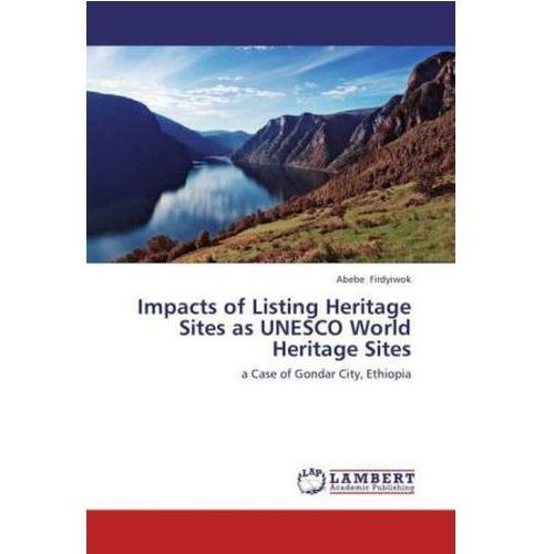 Impacts of Listing Heritage Sites as UNESCO World Heritage Sites (9783659420825)