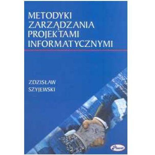 Metodyki zarządzania projektami informatycznymi (Szyjewski Zdzisław)