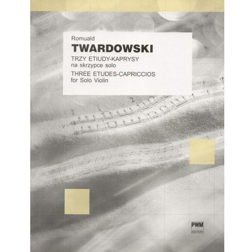 twardowski romuald - trzy etiudy-kaprysy na skrzypce solo marki Pwm