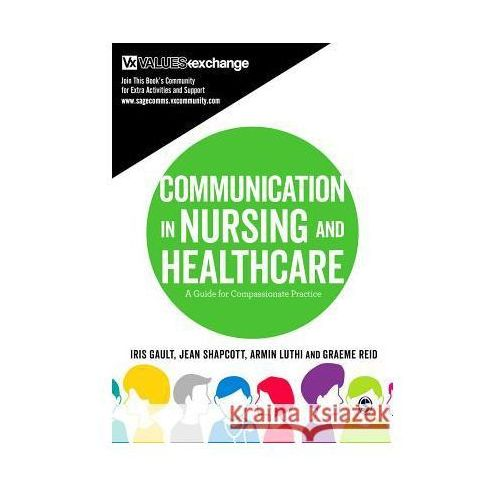 Communication in Nursing and Healthcare: A Guide for Compassionate Practice (9781473926691)