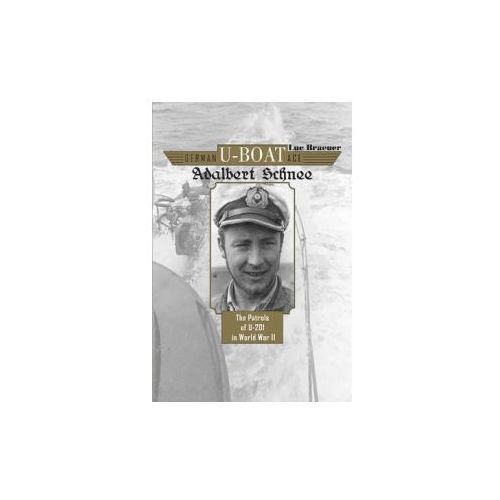 German U-Boat Ace Adalbert Schnee: The Patrols of U-201 in World War II