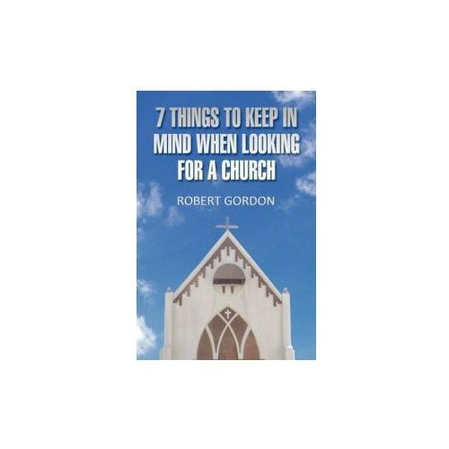 7 Things to Keep in Mind When Looking for a Church