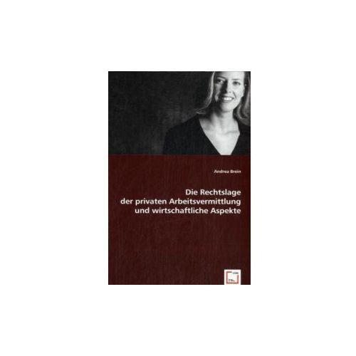 Die Rechtslage der privaten Arbeitsvermittlung und wirtschaftliche Aspekte (9783639018059)