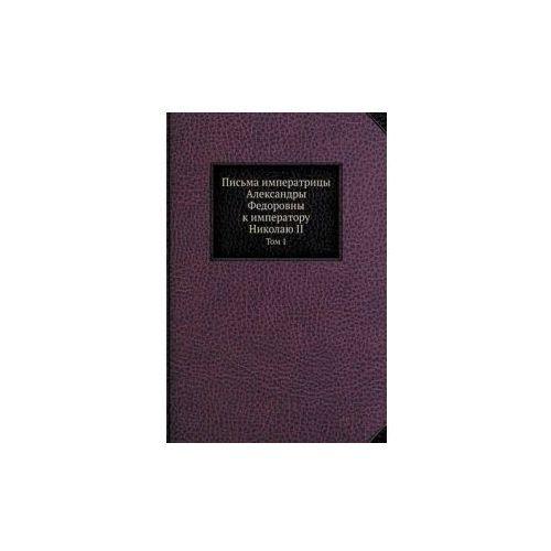Pisma imperatritsy Aleksandry Fedorovny k imperatoru Nikolayu II