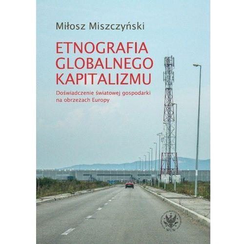 Etnografia globalnego kapitalizmu Doświadczenie światowej gospodarki na obrzeżach Europy (2017)