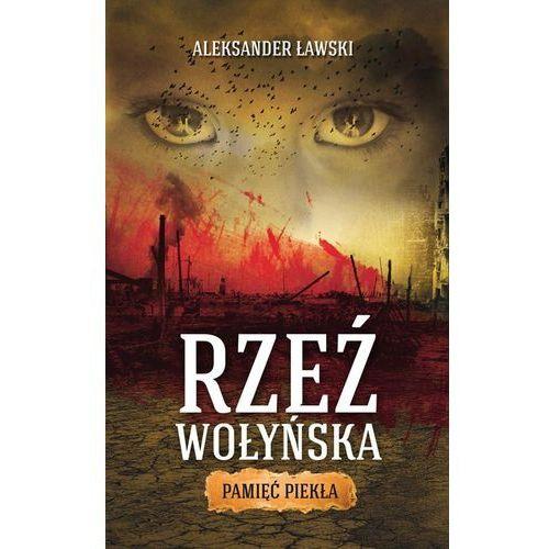 Rzeź wołyńska Pamięć piekła - Wysyłka od 5,99 - kupuj w sprawdzonych księgarniach !!!, oprawa miękka