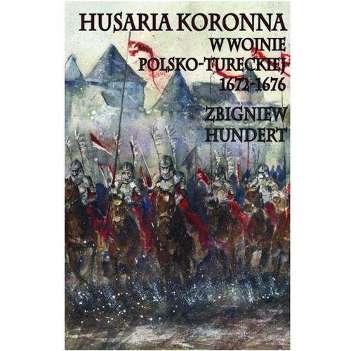 Husaria Koronna w wojnie polsko-tureckiej 1672-1676, oprawa twarda