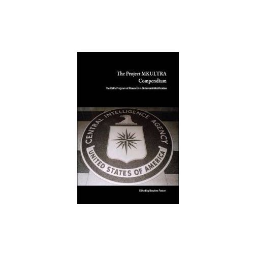 Project MKULTRA Compendium: The CIA's Program of Research in Behavioral Modification (9780557050840)
