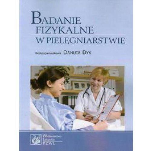 Badanie fizykalne w pielęgniarstwie, Danuta Dyk (red.)