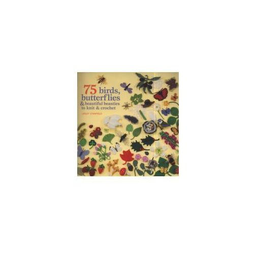 75 Birds, Butterflies & Beautiful Beasties to Knit and Crochet (9781844486168)