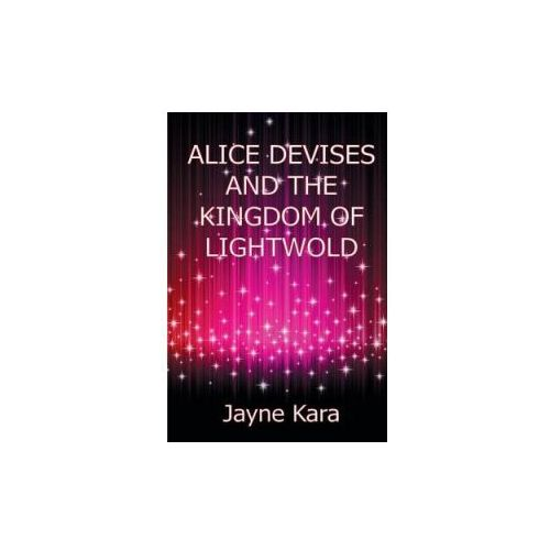 Alice Devises and the Kingdom of Lightwold