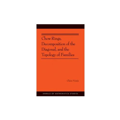 Chow Rings, Decomposition of the Diagonal, and the Topology of Families (9780691160511)