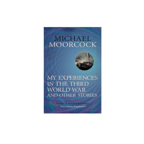 My Experiences In The Third World War And Other Stories, Moorcock, Michael