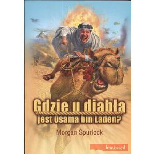 Gdzie u diabła jest Osama bin Laden - Morgan Spurlock, książka w oprawie miękkej