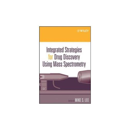 Integrated Strategies for Drug Discovery Using Mass Spectrometry (9780471461272)