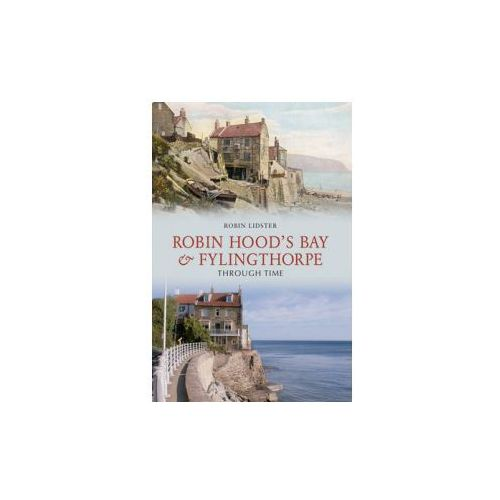 Robin Hoods Bay and Fylingthorpe Through Time (9781848686632)