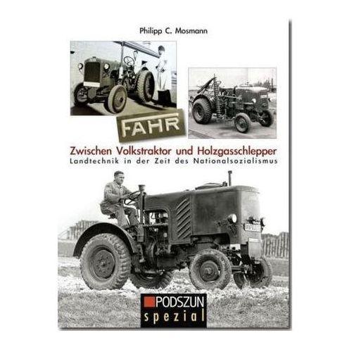 FAHR - Zwischen Volkstraktor und Holzgasschlepper Mosmann, Philipp C.