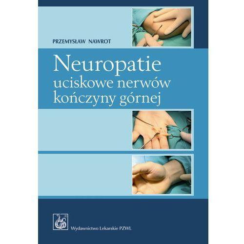 Neuropatie uciskowe nerwów kończyny górnej (9788320039993)