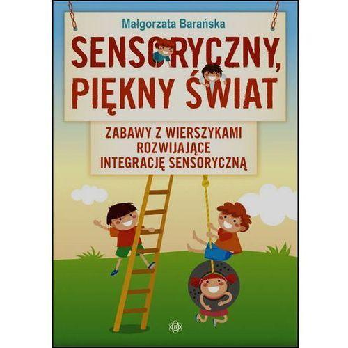 Sensoryczny, piękny świat. Zabawy z wierszykami rozwijające integrację sensoryczną - Małgorzata Barańska, Małgorzata Barańska