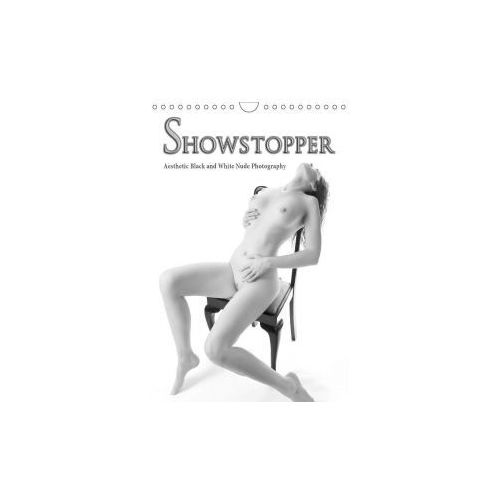 Showstopper - Aesthetic Black and White Nude Photography (Wall Calendar 2017 DIN A4 Portrait) (9781325156139)