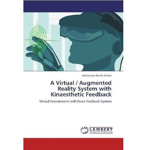 A Virtual / Augmented Reality System with Kinaesthetic Feedback