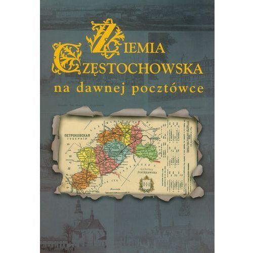 Ziemia Częstochowska na dawnej pocztówce