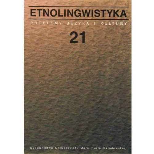 Etnolingwistyka 21 problemy języka i kultury (388 str.)