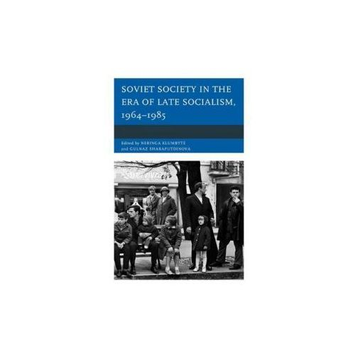 Soviet Society in the Era of Late Socialism, 1964-1985 (9781498503860)