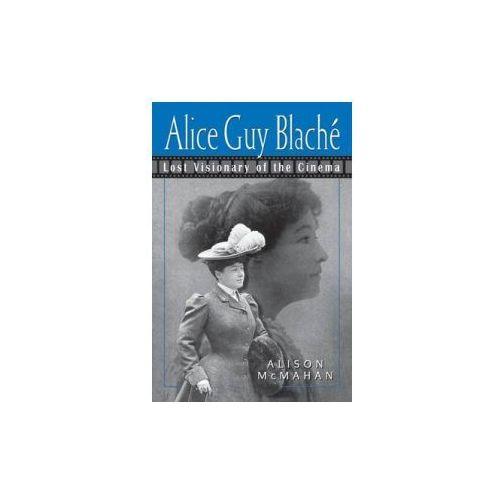 Alice Guy Blache and the Birth of Film Narrative (9780826451576)