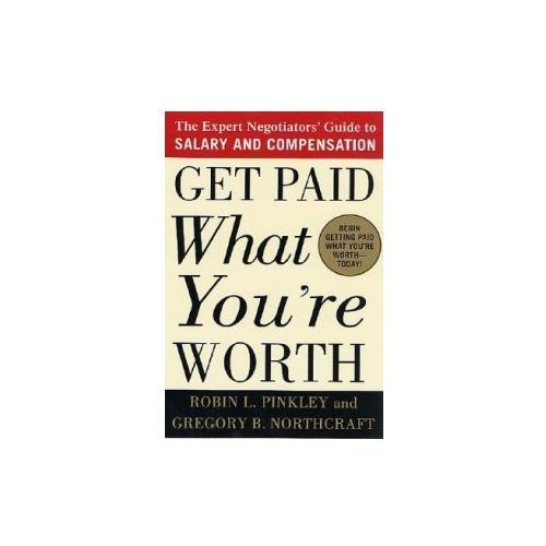 Get Paid What You're Worth: The Expert Negotiators' Guide to Salary and Compensation (9780312302696)