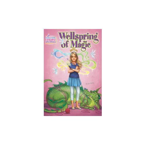 Wellspring of Magic: Creative Girls Enchanted Adventures (9781573674638)