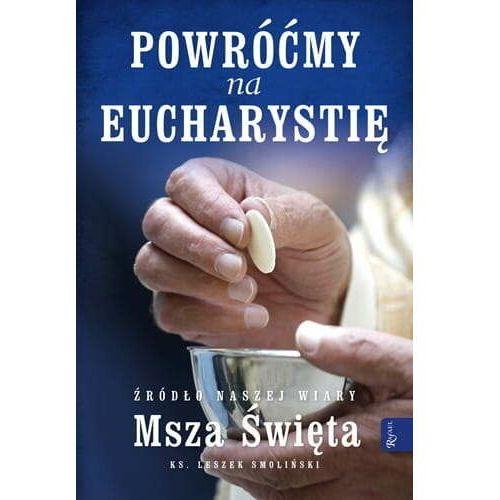 Powróćmy na eucharystię. źródło naszej wiary msza święta marki Smoliński leszek ks.