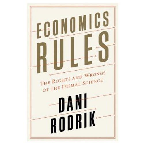 Economics Rules - The Rights and Wrongs of the Dismal Science (9780393246414)