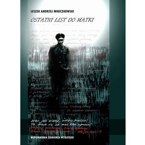 Ostatni list do matki. Wspomnienia Żołnierza Wyklętego - Leszek Andrzej Mroczkowski, Leszek Andrzej Mroczkowski