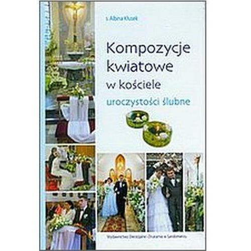 Kompozycje kwiatowe w kościele Uroczystości ślubne, oprawa twarda