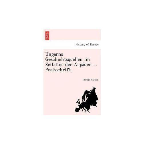 Ungarns Geschichtsquellen Im Zeitalter Der a Rpa Den... Preisschrift. (9781241781910)