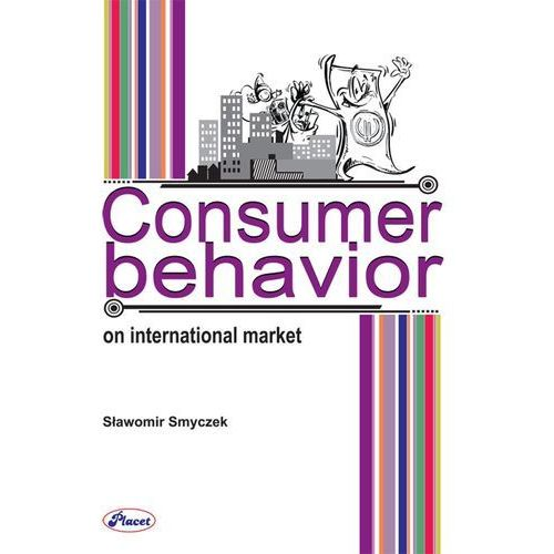 Consumer behavior on International Market - Sławomir Smyczek (274 str.)