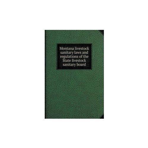 Montana Livestock Sanitary Laws and Regulations of the State Livestock Sanitary Board (9785518869134)