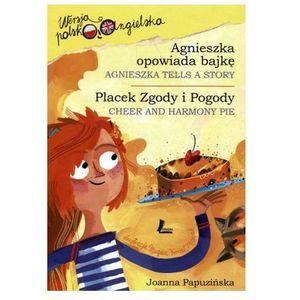 Agnieszka opowiada bajkę / Placek Zgody i Pogody. Wersja polsko-angielska, oprawa twarda