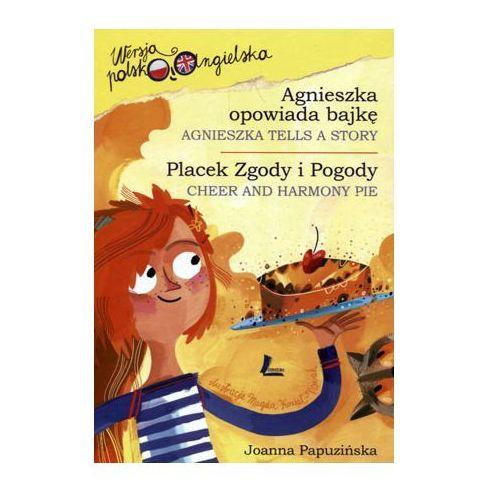 Agnieszka opowiada bajkę / Placek Zgody i Pogody. Wersja polsko-angielska (9788376723969)