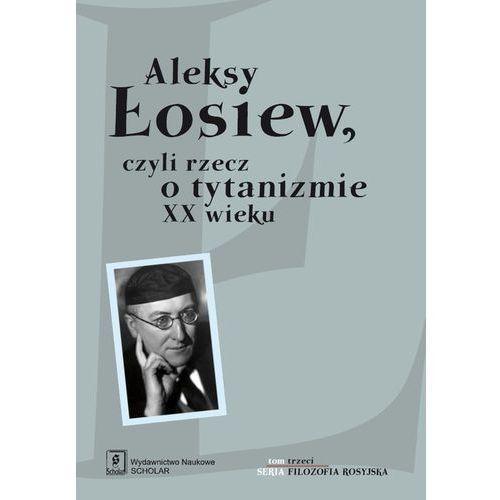 Aleksy Łosiew, czyli rzecz o tytanizmie XX wieku, pozycja wydawnicza