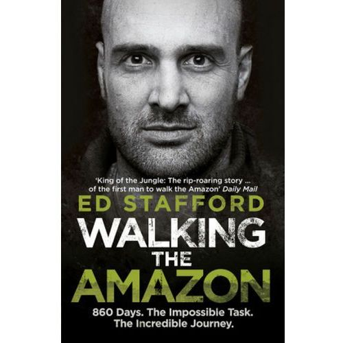 Walking The Amazon : 860 Days. The Impossible Task. The Incredible Journey (9780753515648)