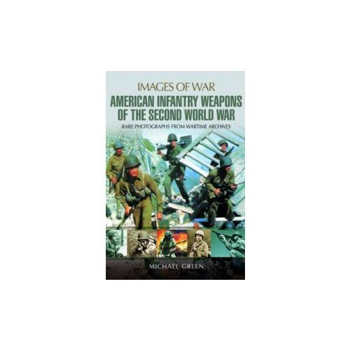 United States Infantry Weapons of the Second World War, Green, Michael