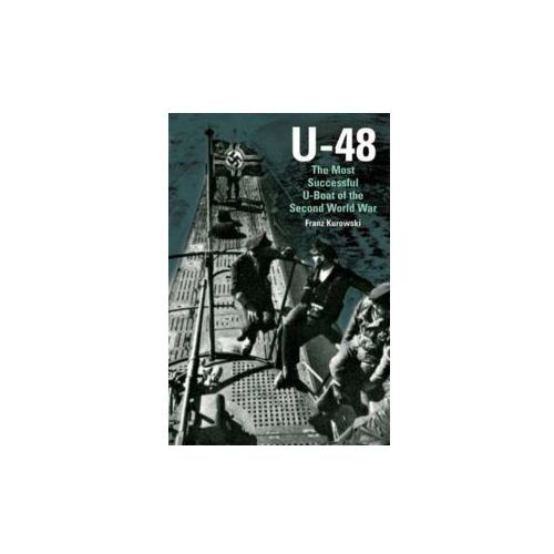 U-48: The Most Successful U-Boat of the Second World War (9781848326064)