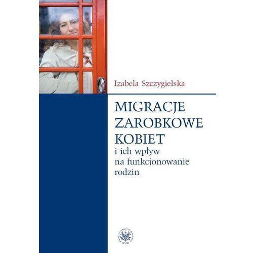 Migracje zarobkowe kobiet oraz ich wpływ na funkcjonowanie rodzin, Szczygielska Izabela