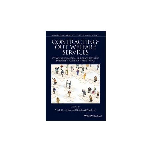 Contracting-Out Welfare Services: Comparing Nation Al Policy Designs for Unemployment Assistance (9781119016496)