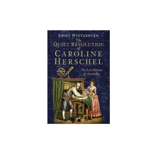 Quiet Revolution of Caroline Herschel (9780750980678)